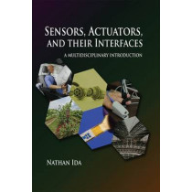 Sensors, Actuators, and their Interfaces: A multidisciplinary introduction by Nathan Ida, 9781613530061