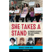 She Takes a Stand: 16 Fearless Activists Who Have Changed the World by Michael Elsohn Ross, 9781613730263
