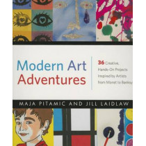 Modern Art Adventures: 36 Creative, Hands-On Projects Inspired by Artists from Monet to Banksy by Maja Pitamic, 9781613731772