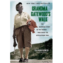 Grandma Gatewood's Walk: The Inspiring Story of the Woman Who Saved the Appalachian Trail by Ben Montgomery, 9781613734995