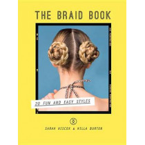 The Braid Book: 20 Fun and Easy Styles by Sarah Hiscox, 9781613737200