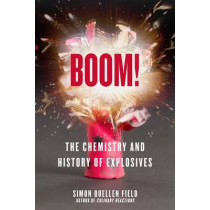 Boom!: The Chemistry and History of Explosives by Simon Quellen Field, 9781613738054