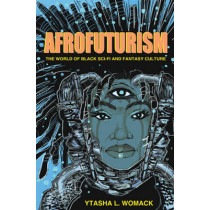 Afrofuturism: The World of Black Sci-Fi and Fantasy Culture by Ytasha L. Womack, 9781613747964