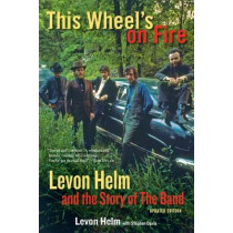 This Wheel's on Fire: Levon Helm and the Story of the Band by Levon Helm, 9781613748763