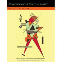 Concerning the Spiritual in Art and Painting in Particular [An Updated Version of the Sadleir Translation] by Wassily Kandinsky, 9781614276654