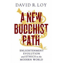 A New Buddhist Path: Enlightenment, Evolution, and Ethics in the Modern World by David R. Loy, 9781614290025