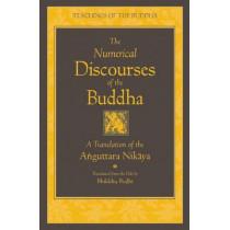 The Numerical Discourses of the Buddha: A Complete Translation of the Anguttara Nikaya by Bhikkhu Bodhi, 9781614290407