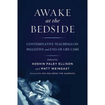 Awake at the Bedside: Contemplative Palliative and End of Life Care by Koshin Paley Ellison, 9781614291190