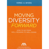 Moving Diversity Forward: How to Go from Well-Meaning to Well-Doing by Verna A. Myers, 9781614380061