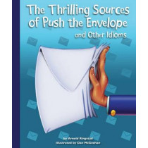 The Thrilling Sources of Push the Envelope and Other Idioms by Arnold Ringstad, 9781614732372