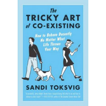 The Tricky Art of Co-Existing: How to Behave Decently No Matter What Life Throws Your Way by Sandi Toksvig, 9781615192212