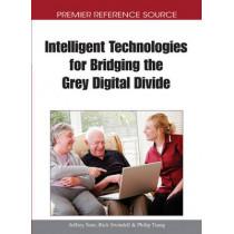 Intelligent Technologies for Bridging the Grey Digital Divide by Jeffrey Soar, 9781615208258
