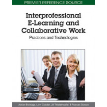 Interprofessional E-Learning and Collaborative Work: Practices and Technologies, 9781615208890