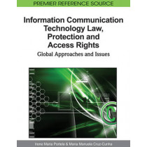 Information Communication Technology Law, Protection and Access Rights: Global Approaches and Issues by Irene Maria Portela, 9781615209750