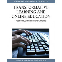 Transformative Learning and Online Education: Aesthetics, Dimensions and Concepts by T. Volkan Yuzer, 9781615209859