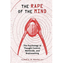 The Rape of the Mind: The Psychology of Thought Control, Menticide, and Brainwashing by Joost A.M. Meerloo, 9781615773763