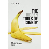 The Hidden Tools of Comedy: The Serious Business of Being Funny by Steve Kaplan, 9781615931408