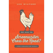 Why Does The Screenwriter Cross The Road?: + Other Screenwriting Secrets by Joe Gilford, 9781615932238