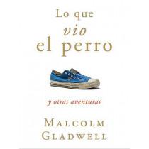 Lo Que Vio El Perro / What the Dog Saw by Malcolm Gladwell, 9781616050740