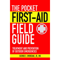 The Pocket First-Aid Field Guide: Treatment and Prevention of Outdoor Emergencies by George E. Dvorchak, 9781616081157
