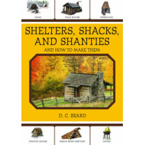 Shelters, Shacks, and Shanties: And How to Make Them by D. C. Beard, 9781616081348