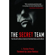 The Secret Team: The CIA and Its Allies in Control of the United States and the World by L. Fletcher Prouty, 9781616082840
