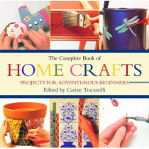 The Complete Book of Home Crafts: Projects for Adventurous Beginners by Carine Tracanelli, 9781616083229