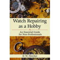 Watch Repairing as a Hobby: An Essential Guide for Non-Professionals by D. W. Fletcher, 9781616086459