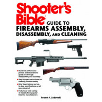 Shooter's Bible Guide to Firearms Assembly, Disassembly, and Cleaning by Robert A. Sadowski, 9781616088750