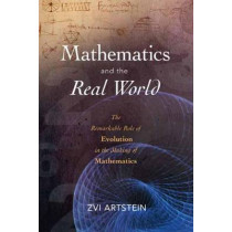 Mathematics and the Real World: The Remarkable Role of Evolution in the Making of Mathematics by Zvi Artstein, 9781616140915