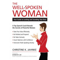 The Well-spoken Woman: Your Guide to Looking and Sounding Your Best by Christine K. Jahnke, 9781616144623