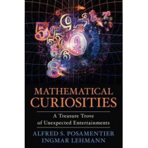 Mathematical Curiosities: A Treasure Trove of Unexpected Entertainments by Alfred S. Posamentier, 9781616149314