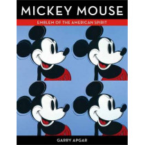 Mickey Mouse: Emblem of an American Spirit by Garry Apgar, 9781616286729