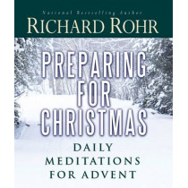 Preparing for Christmas: Daily Meditations for Advent by Richard Rohr, 9781616364786