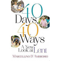 40 Days, 40 Ways: A New Look at Lent by Marcellino D'Ambrosio, 9781616368944