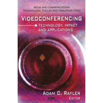 Videoconferencing: Technology, Impact & Applications by Adam C. Rayler, 9781616682859