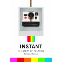 Instant: A Cultural History of Polaroid by Christopher Bonanos, 9781616890858