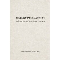 The Landscape Imagination: The Collected Essays of James Corner by James Corner, 9781616891459