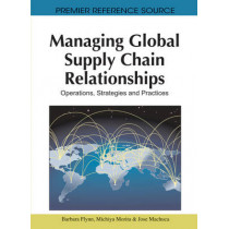 Managing Global Supply Chain Relationships: Operations, Strategies and Practices by Barbara Flynn, 9781616928629