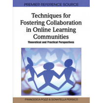 Techniques for Fostering Collaboration in Online Learning Communities: Theoretical and Practical Perspectives by Francesca Pozzi, 9781616928988