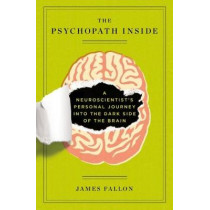 The Psychopath Inside: A Neuroscientist's Personal Journey into the Dark Side of the Brain by James H. Fallon, 9781617230158
