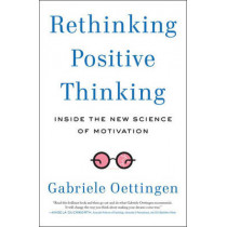 Rethinking Positive Thinking: Inside the New Science of Motivation by Gabriele Oettingen, 9781617230233