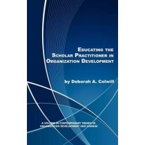 Educating the Scholar Practitioner in Organization Development by Deborah A. Colwill, 9781617356667