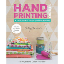 Hand Printing Studio: A Visual Guide to Printing on Almost Anything by Betsy Olmsted, 9781617451478