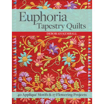 Euphoria Tapestry Quilts: 40 Applique Motifs & 17 Flowering Projects by Deborah Kemball, 9781617451560