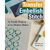 Transfer Embellish Stitch: 16 Textile Projects for the Modern Maker by Jen Fox, 9781617455049