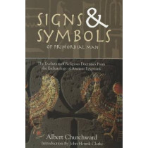 Signs & Symbols of Primordial Man: The Evolution of Religious Doctrines from the Eschatology of the Ancient Egyptians by Albert Churchward, 9781617590016