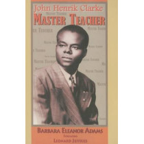 John Henrik Clarke Master Teacher by Barbara Eleanor Adams, 9781617590122