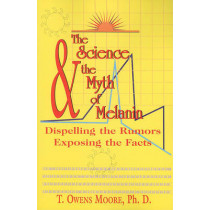 The Science and the Myth of Melanin: Exposing the Truths by T Owens Moore, 9781617590160