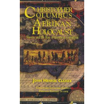 Christopher Columbus and the Afrikan Holocaust: Slavery and the Rise of European Capitalism by John Henrik Clarke, 9781617590306
